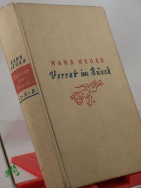 Verrat im Busch : Roman / Hans Heuer Heuer, Hans Very Good Umfang/Format: 316 Seiten , 8 Erscheinungsjahr: 1936 Gesamttitel: Das Bergland-Buch Einbandart und Originalverkaufspreis: 3.80, Lw. : 4.80 ordentliche