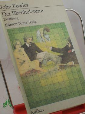Der Ebenholzturm : Erzählung / John Fowles.: Fowles, John