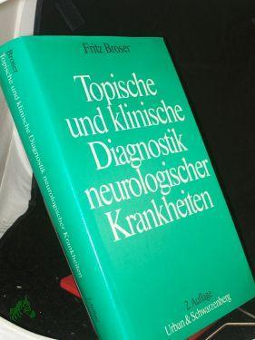 Topische und klinische Diagnostik neurologischer Krankheiten / Fritz Broser. Mit e. Beitr. von Heinrich Scheller. Geleitw. Gerd Peters - Broser, Fritz