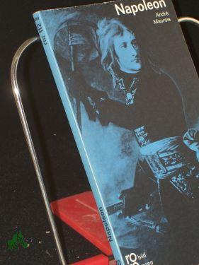 Napoleon : in Selbstzeugnissen u. Bilddokumenten / dargest. von André Maurois. Aus d. Franz. übertr. von Ingeborg Esterer - Maurois, André