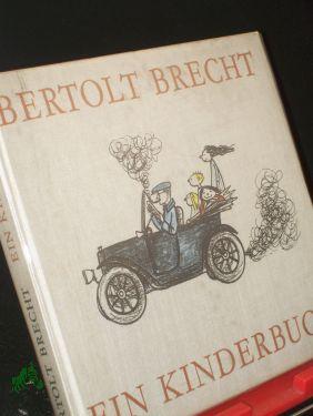 Ein Kinderbuch / Bertolt Brecht. Ausgew. u.: Brecht, Bertolt, Hill,