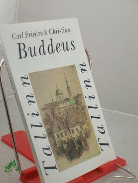 Tallinn / Carl Friedrich Christian Buddeus - Buddeus, Carl