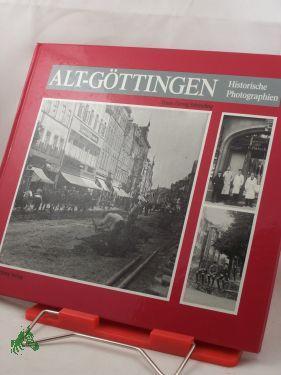 Alt-Göttingen : historische Photographien , 1870 - 1930 / Hans-Georg Schmeling