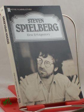 Steven Spielberg : eine Erfolgsstory / von Tony Crawley. Dt. Übers. von Matthias Wolf - Crawley, Tony