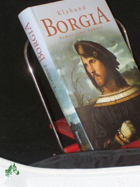 Borgia : Roman einer Familie / von Klabund - Klabund