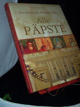Alle Päpste : von Petrus bis Benedikt XVI. / Reinhard Barth - Barth, Reinhard (Mitwirkender)
