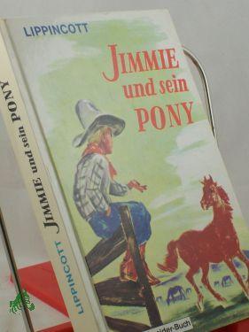 Jimmie und sein Pony / Lippincott. Übertr.: Lippincott, Joseph Wharton