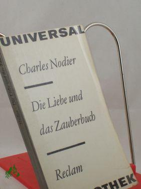 Die Liebe und das Zauberbuch : Erzählungen: Nodier, Charles