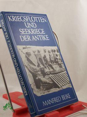 Kriegsflotten und Seekriege der Antike / Manfred: Beike, Manfred