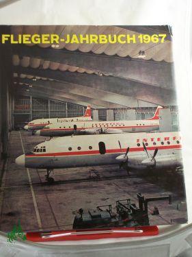 Flieger-Jahrbuch 1967, eine internationale Umschau der Luft-: Schmidt, Heinz