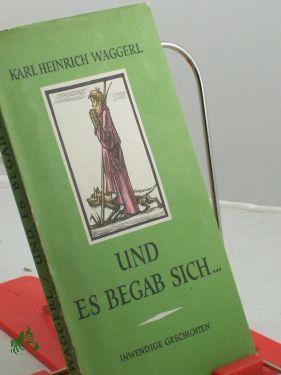 Und es begab sich . : inwendige Geschichten um das Kind von Bethlehem / Karl Heinrich Waggerl. Mit 11 farbige Holzstichen von Ernst v. Dombrowski