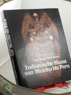 Indianische Kunst von Mexiko bis Peru /: Boglar, Lajos, Kovacs,