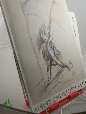 Albert Christoph Reck . Ausstellungskatalog . Bilder - Gouachen - Zeichnungen . 1953 - 1985: Albert...