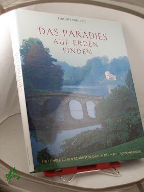 Das Paradies auf Erden finden / Penelope Hobhouse: Hobhouse, Penelope