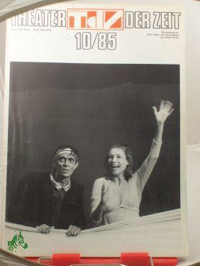 Heft 10/1985 XXIX. Berliner Festtage 1985 Gastspiele: THEATER DER ZEIT,