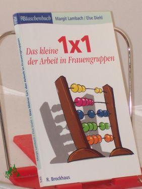 Das kleine 1x1 der Arbeit in Frauengruppen / Margit Lambach/Else Diehl (Hrsg.): Lambach, ...