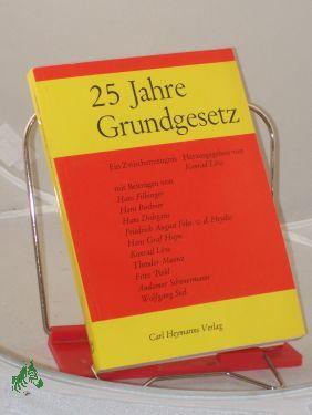 25 Jahre Grundgesetz : ein Zwischenzeugnis /: Löw, Konrad (Herausgeber)