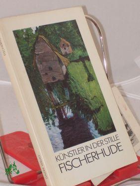 Fischerhude, Künstler in der Stille / Wolf-Dietmar: Stock, Wolf-Dietmar, Wischnowski,