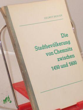 Die Stadtbevölkerung von Chemnitz zwischen 1450 und 1600 : Untersuchungen zu ihrer Struktur &#...