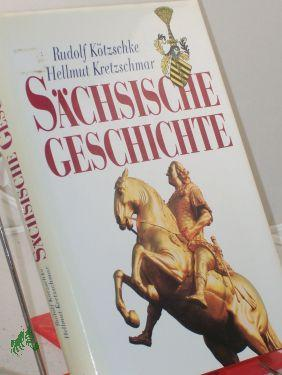Sächsische Geschichte / Rudolf Kötzschke , Hellmut: Kötzschke, Rudolf, Kretzschmar,