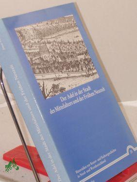 Der Adel in der Stadt des Mittelalters und der frühen Neuzeit : vom 9. bis zum 11. Oktober ...