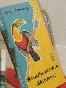 Brasilianisches Abenteuer / Peter Fleming. Aus d.: Fleming, Peter, Bütow,