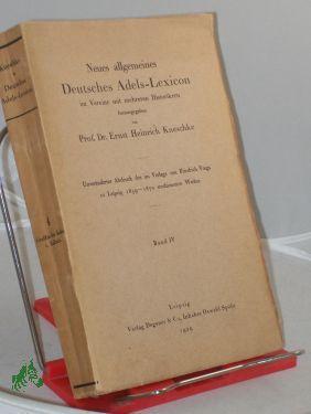Kneschke, Ernst Heinrich: Neues allgemeines deutsches Adels-Lexicon. Band. 4. Graffen - Kalau v. ...
