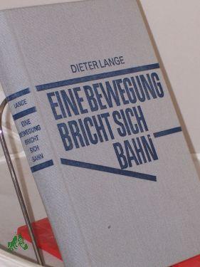 Eine Bewegung bricht sich Bahn : d.: Lange, Dieter
