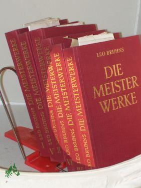 Die Meisterwerke : Eine Geschichte d. Kunst in 6 Bänden / Leo Bruhns: Bruhns, Leo