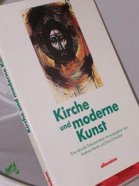 Kirche und moderne Kunst / hrsg. von Andreas Mertin u. Horst Schwebel: Mertin, Andreas (...