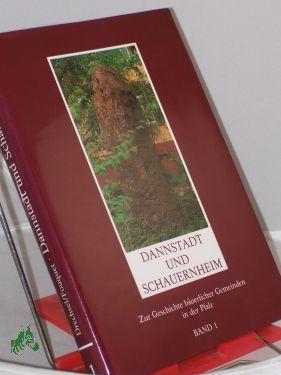 Die Geschichte Dannstadts und Schauernheims von den Anfängen bis zum Dreissigjährigen ...