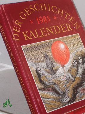 Der Geschichten Kalender 1985: Hrsg.: Bradatsch, Gertrud,