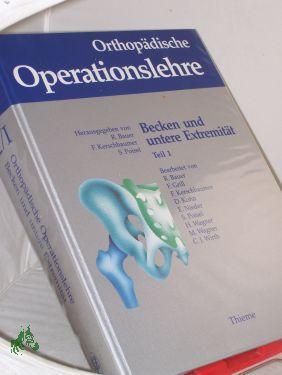 Orthopädische Operationslehre. -Teil: Band. 2/1 Becken und untere Extremität / ...