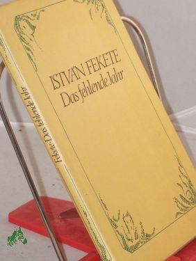 Das fehlende Jahr / Istvan Fekete. Aus: Fekete, István
