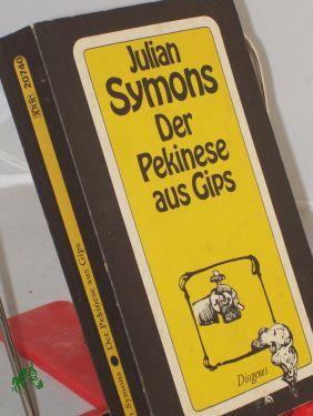 Ein Pekinese aus Gips : 21 Kriminalgeschichten: Symons, Julian