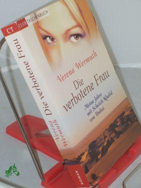 Die verbotene Frau : meine Jahre mit: Wermuth, Verena