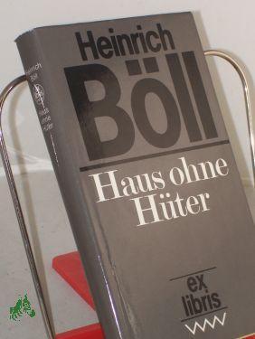 Haus ohne Hüter : Roman / Heinrich: Böll, Heinrich