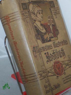 Allgemeines illustriertes Kochbuch für die deutsche Küche von deutschen Hausfrauen unter ...