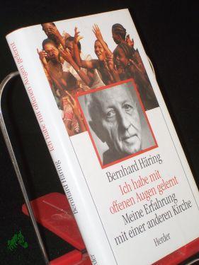 Ich habe mit offenen Augen gelernt : meine Erfahrung mit einer anderen Kirche / Bernhard H&...