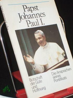 Botschaft der Güte und Hoffnung : d.: Johannes Paul I.,