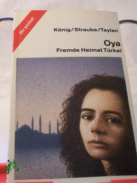 Oya : fremde Heimat Türkei / Karin: König, Karin, Straube,