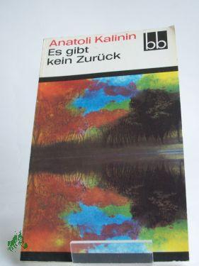 Es gibt kein Zurück / Anatoli Kalinin.: Kalinin, Anatolij