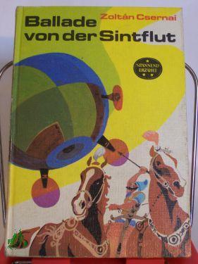 Ballade von der Sintflut / Zoltan Csernai. Ins Dt. übertr. von Hans Skirecki
