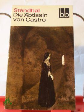 Die Äbtissin von Castro : italien. Chroniken / Stendhal. Aus d. Franz. übers. von ...