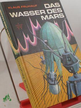 Das Wasser des Mars : wiss.-phantast. Erzählungen: Frühauf, Klaus