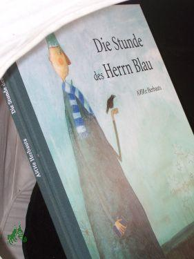 Die Stunde des Herrn Blau / Anne Herbauts. Aus dem Franz. von Tobias Scheffel: Herbauts, Anne