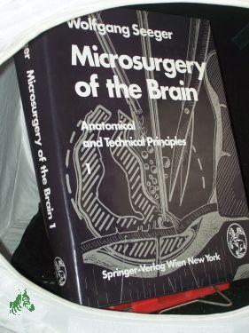 Seeger, Wolfgang: Microsurgery of the brain. -Band 1, Anatomical an Technical Principles