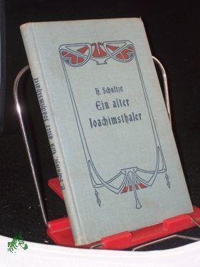 Ein alter Joachimsthaler. Erinnerungen aus der Jugendzeit.: Schultze, Hermann