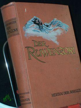 Der Ruwenzori : Erforschung und erste Ersteigung seiner höchsten Gipfel, herausgegeben von Dr....