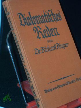 Diplomatisches Reden : Ein Buch d. Lebenskunst im Sinne d. Spaniers Gracian / R. Finger: ...